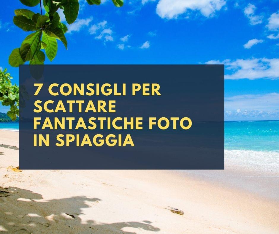7 consigli per scattare fantastiche foto in spiaggia